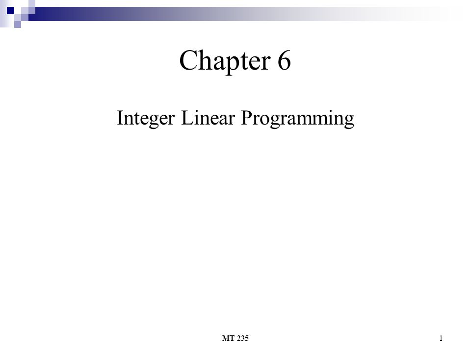 MT 2351 Chapter 6 Integer Linear Programming