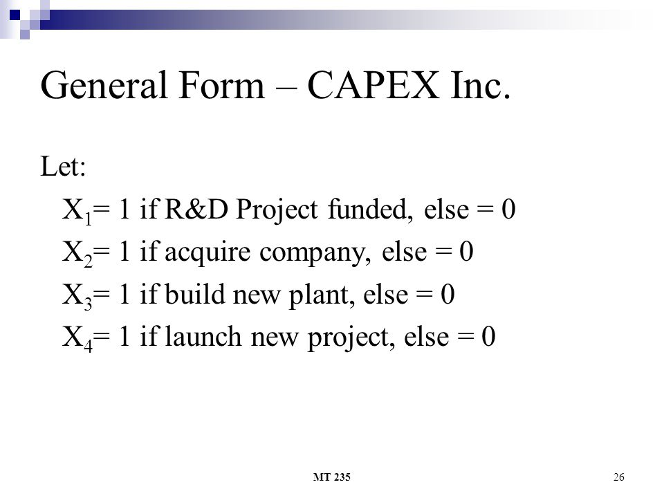 MT 23526 General Form – CAPEX Inc. Let: X 1 = 1 if R&D Project funded, else = 0 X 2 = 1 if acquire company, else = 0 X 3 = 1 if build new plant, else
