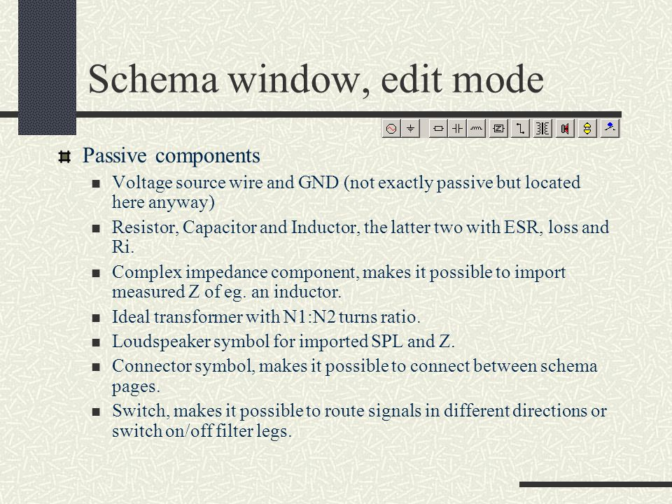 Schema window Up to 10 schema pages Two operation modes Edit mode, add, move, delete components, pick components from component tray Simulate mode, ch