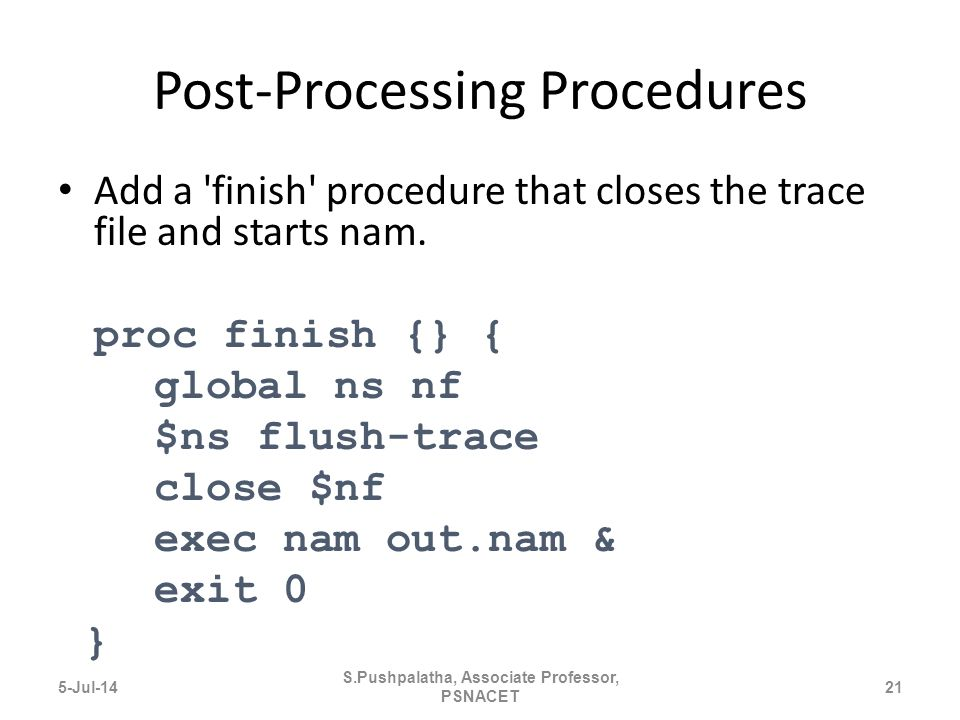 Post-Processing Procedures Add a finish procedure that closes the trace file and starts nam.