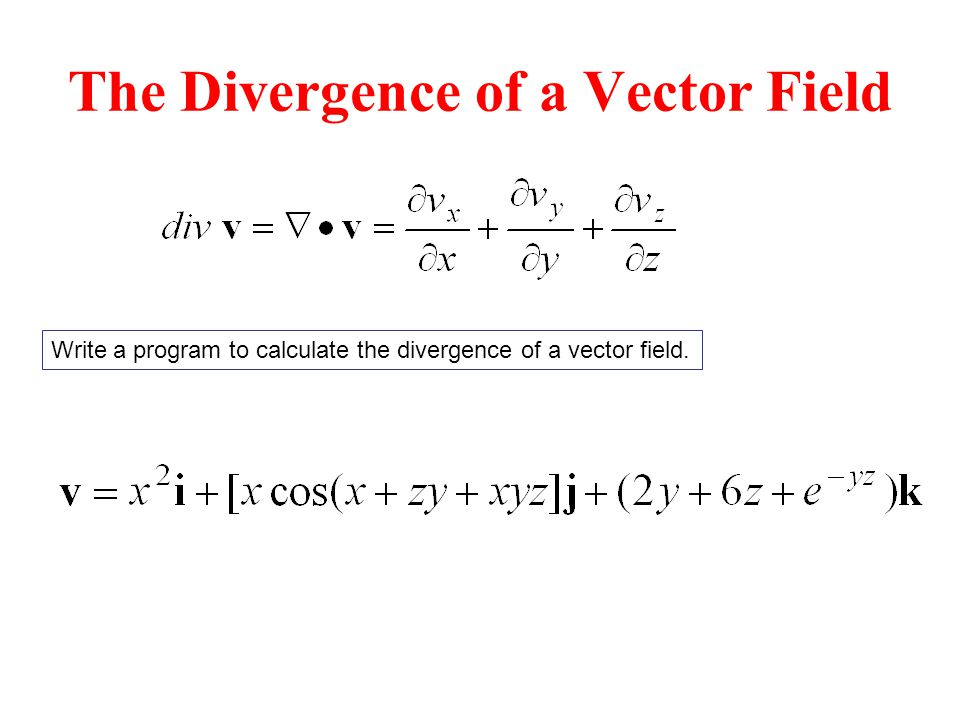The Divergence of a Vector Field Write a program to calculate the divergence of a vector field.