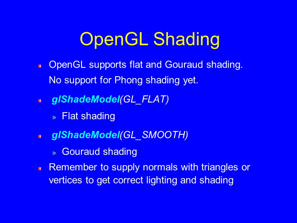 OpenGL Shading OpenGL supports flat and Gouraud shading.