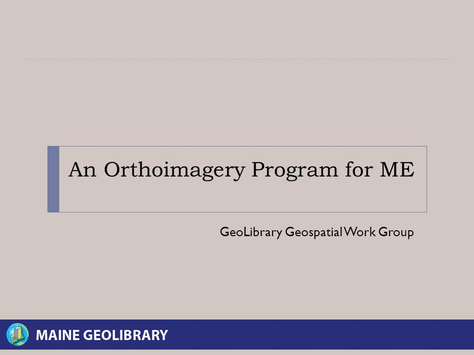 An Orthoimagery Program for ME GeoLibrary Geospatial Work Group