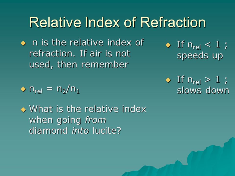 Refraction V w = 2.26 x 10 8 m/s V g = 2.00 x 10 8 m/s Calculate the speed of light in water and glass.
