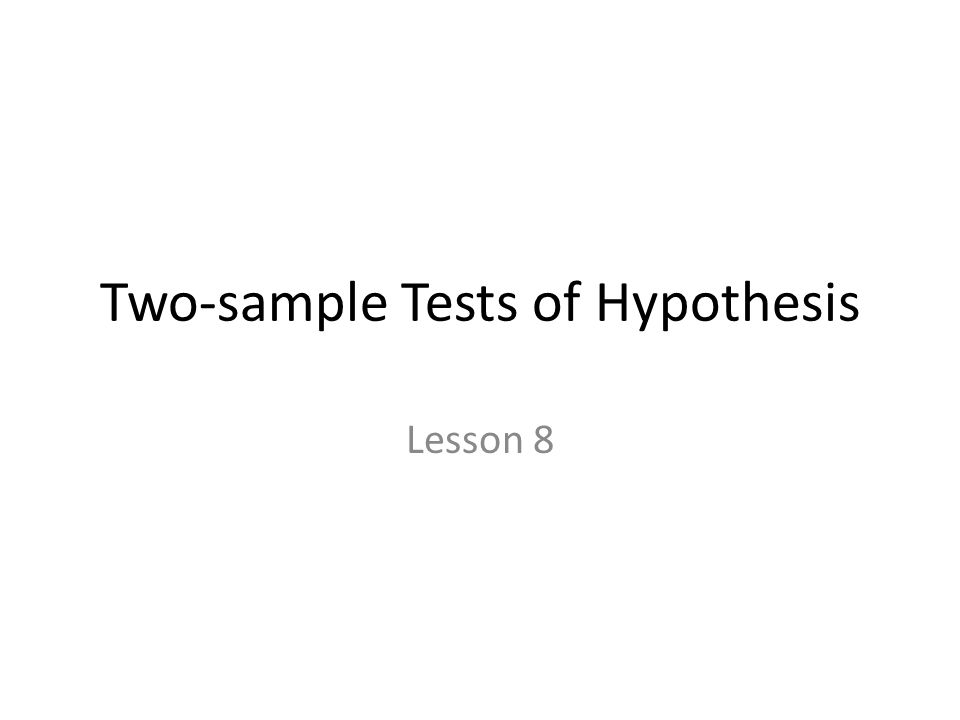 Two-sample Tests of Hypothesis Lesson 8