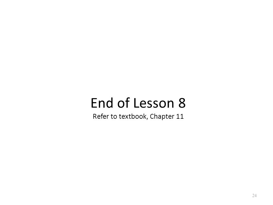 End of Lesson 8 Refer to textbook, Chapter 11 24
