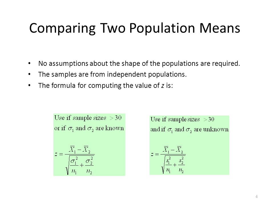 Comparing Two Population Means No assumptions about the shape of the populations are required. The samples are from independent populations. The formu