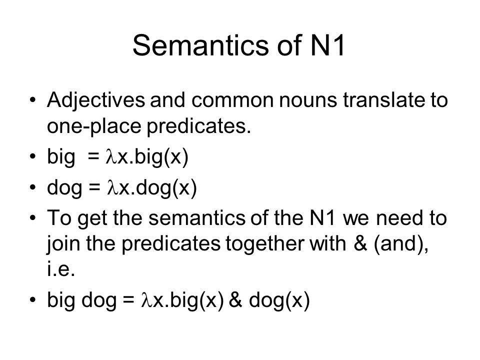 Semantics of N1 Adjectives and common nouns translate to one-place predicates.