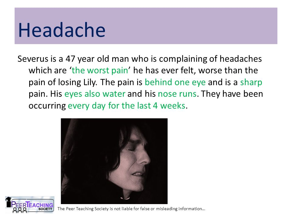 The Peer Teaching Society is not liable for false or misleading information… Headache Severus is a 47 year old man who is complaining of headaches whi