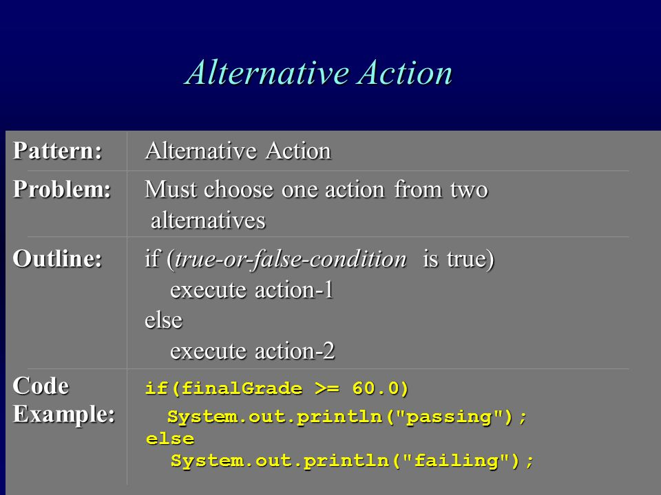 Alternative Action Pattern:Alternative Action Problem:Must choose one action from two alternatives alternatives Outline:if (true-or-false-condition is