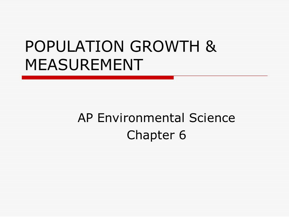POPULATION GROWTH & MEASUREMENT AP Environmental Science Chapter 6