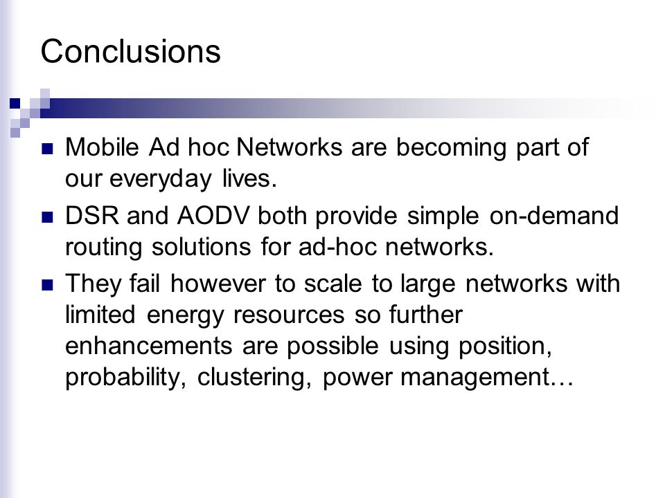 Conclusions Mobile Ad hoc Networks are becoming part of our everyday lives.