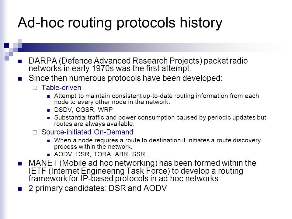 Ad-hoc routing protocols history DARPA (Defence Advanced Research Projects) packet radio networks in early 1970s was the first attempt.