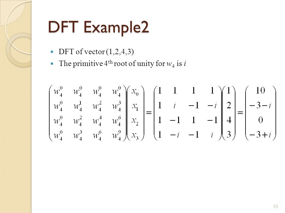 DFT Example2 DFT of vector (1,2,4,3) The primitive 4 th root of unity for w 4 is i 10