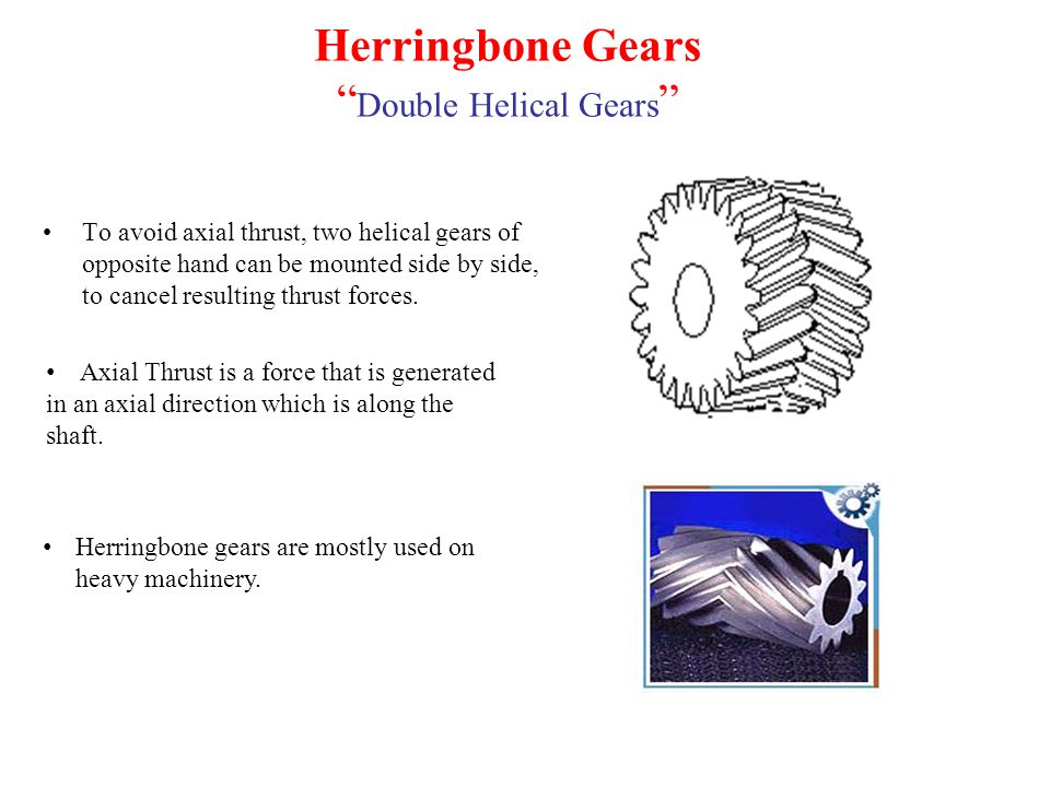 """Herringbone Gears """" Double Helical Gears """" To avoid axial thrust, two helical gears of opposite hand can be mounted side by side, to cancel resulting"""