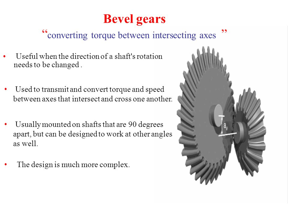 """Bevel gears """" converting torque between intersecting axes """" Useful when the direction of a shaft's rotation needs to be changed. Usually mounted on sh"""