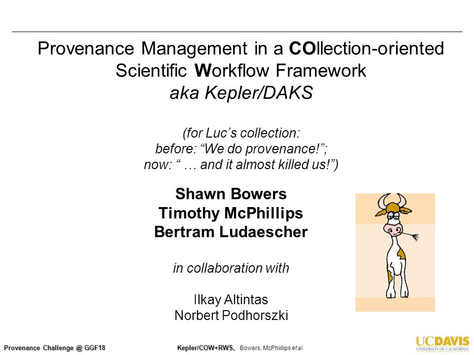Provenance Challenge @ GGF18 Kepler/COW+RWS, Kepler/COW+RWS, Bowers, McPhiilips et al. Provenance Management in a COllection-oriented Scientific Workf