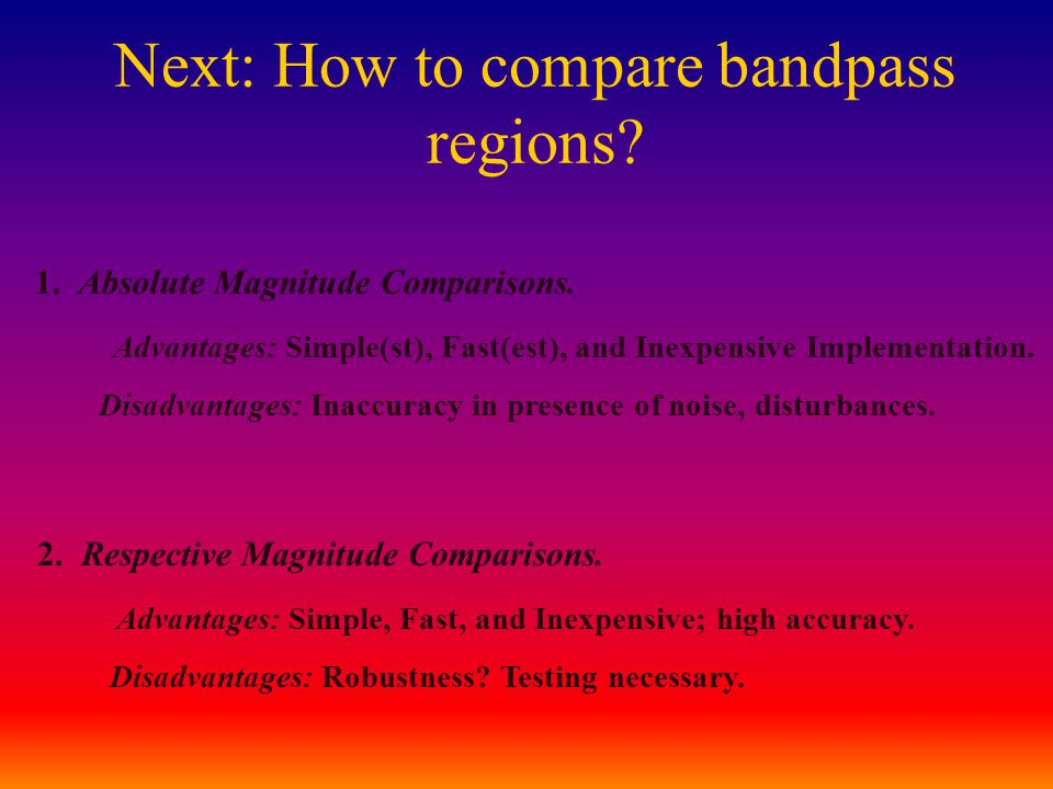 Next: How to compare bandpass regions? 1. Absolute Magnitude Comparisons. Advantages: Simple(st), Fast(est), and Inexpensive Implementation. Disadvant