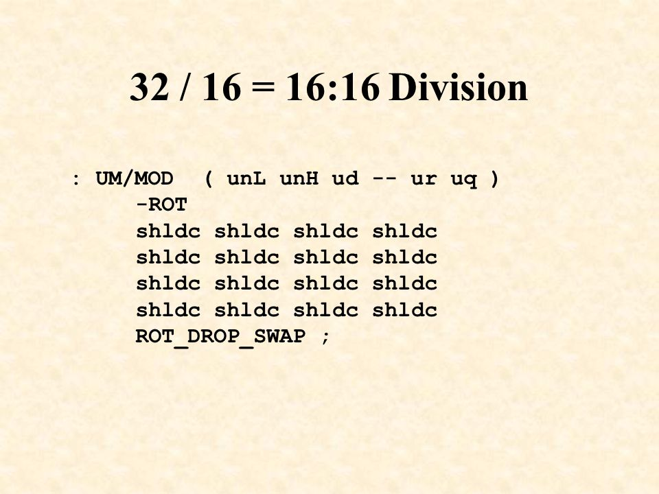 32 / 16 = 16:16 Division : UM/MOD ( unL unH ud -- ur uq ) -ROT shldc shldc ROT_DROP_SWAP ;