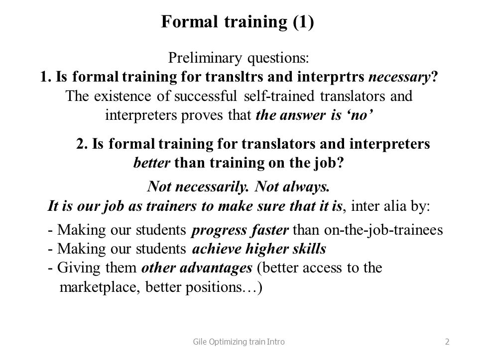 Formal training (1) Preliminary questions: 1. Is formal training for transltrs and interprtrs necessary? The existence of successful self-trained tran