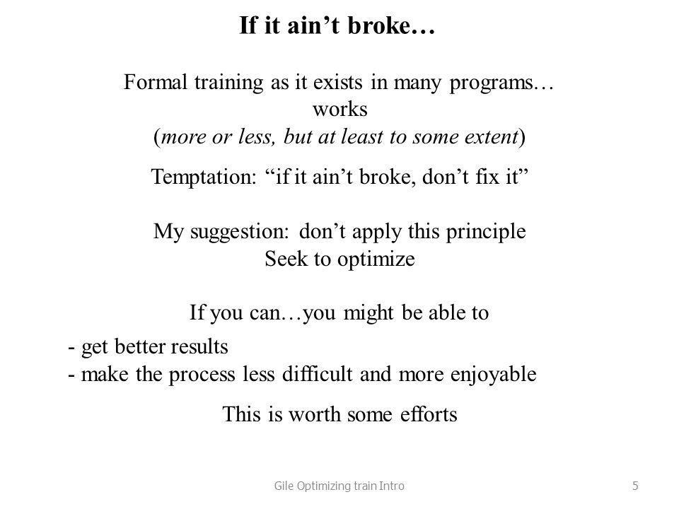 "If it ain't broke… Formal training as it exists in many programs… works (more or less, but at least to some extent) Temptation: ""if it ain't broke, do"
