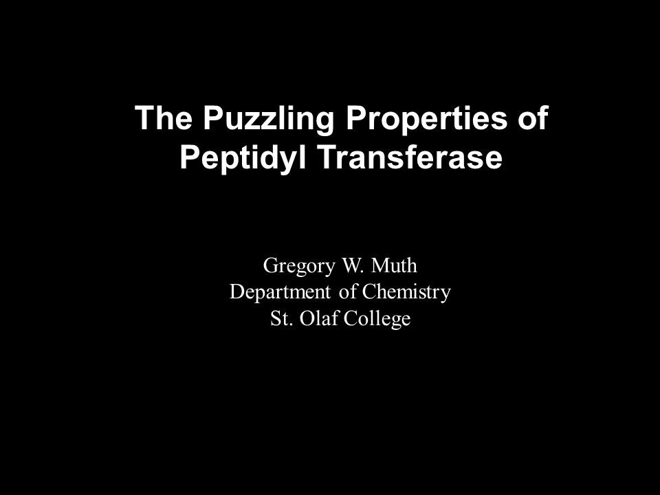 The Puzzling Properties of Peptidyl Transferase Gregory W.