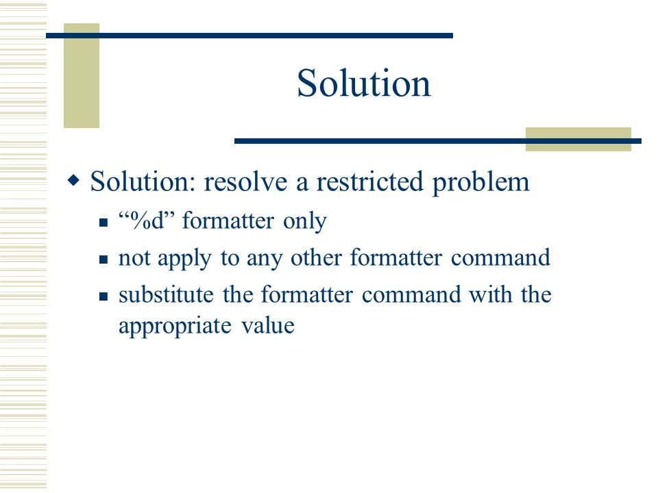 Solution  Solution: resolve a restricted problem %d formatter only not apply to any other formatter command substitute the formatter command with the appropriate value