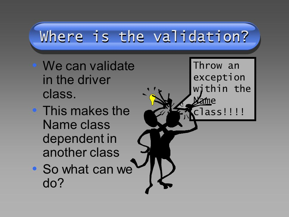 Where is the validation. We can validate in the driver class.