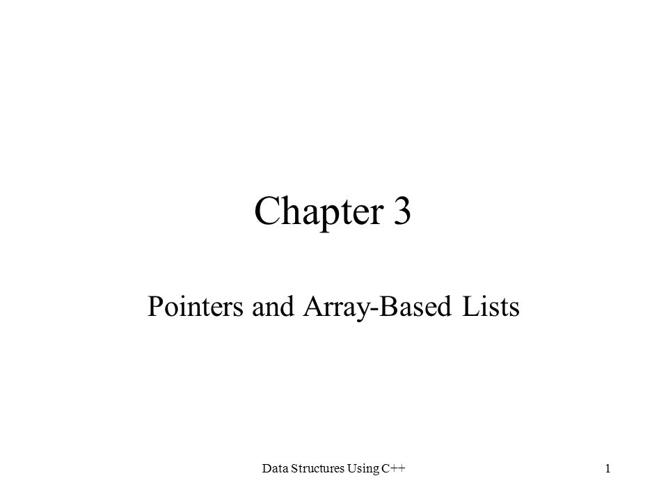 Data Structures Using C++1 Chapter 3 Pointers and Array-Based Lists