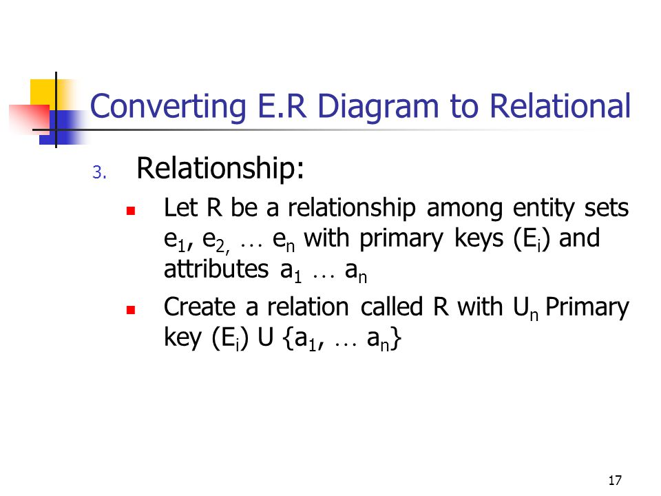 17 Converting E.R Diagram to Relational 3.