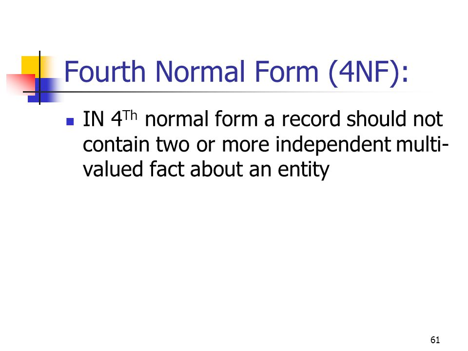 61 Fourth Normal Form (4NF): IN 4 Th normal form a record should not contain two or more independent multi- valued fact about an entity