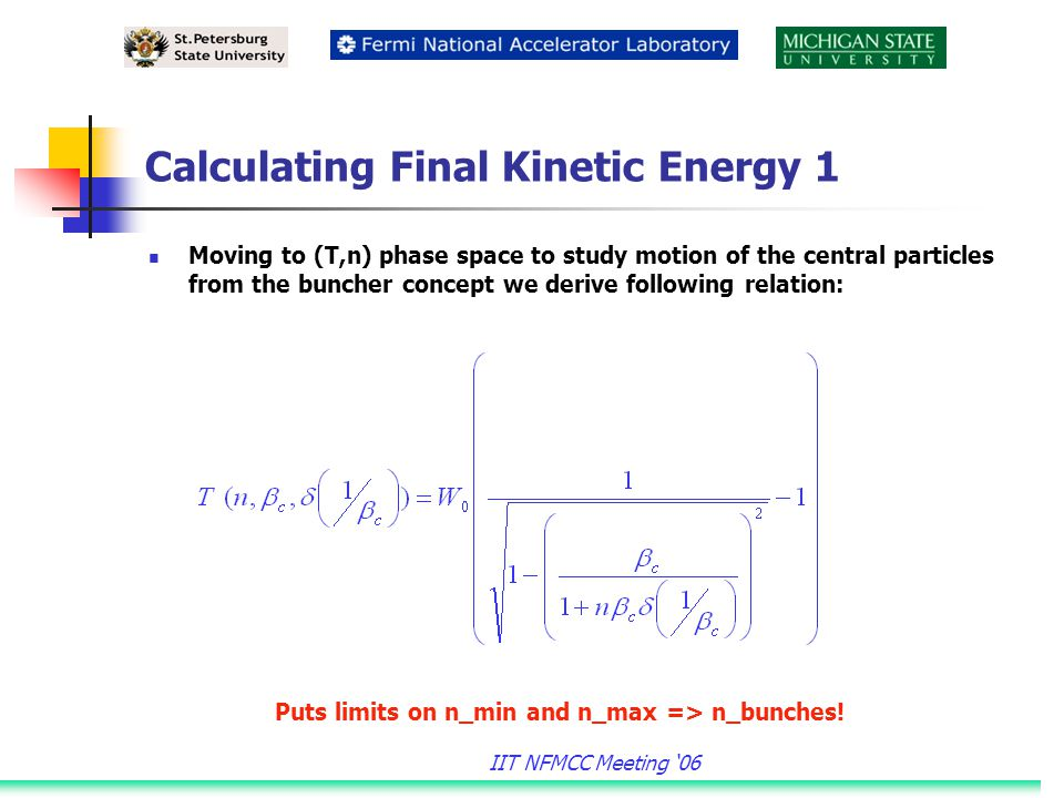 IIT NFMCC Meeting '06 Calculating Final Kinetic Energy 2 From the rotator concept we derive amount of energy gained by n- th central particle in each RF (kept const in ROTATOR) So final energy n-th central particle has after the BUNCHER+ROTATOR is a function of n,m,…