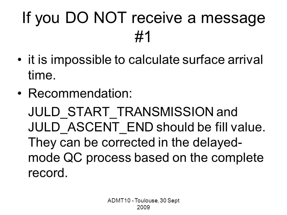 ADMT10 - Toulouse, 30 Sept 2009 If you DO NOT receive a message #1 it is impossible to calculate surface arrival time.