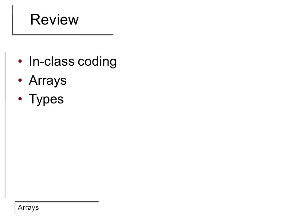 Arrays Review In-class coding Arrays Types