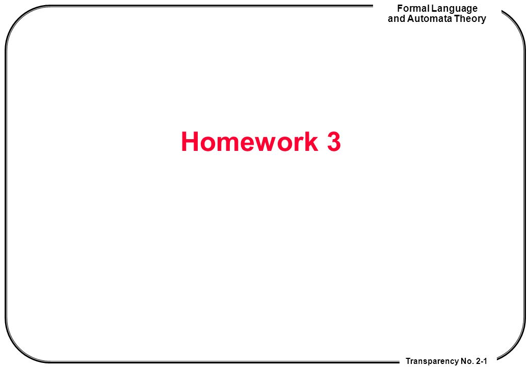 Transparency No. 2-1 Formal Language and Automata Theory Homework 3