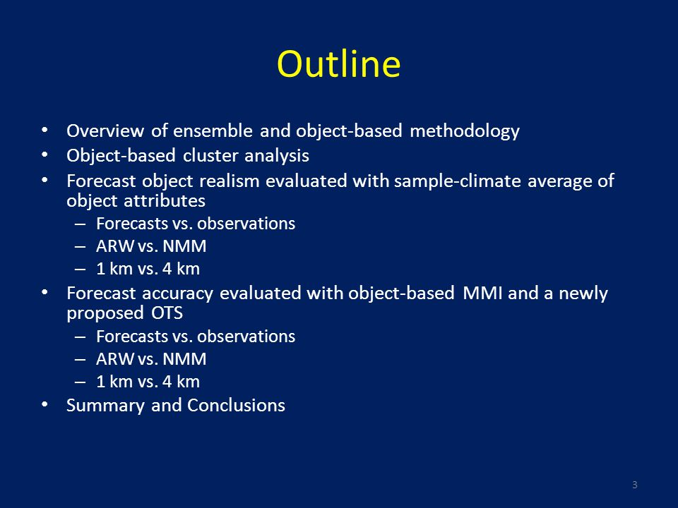 Outline Overview of ensemble and object-based methodology Object-based cluster analysis Forecast object realism evaluated with sample-climate average of object attributes – Forecasts vs.