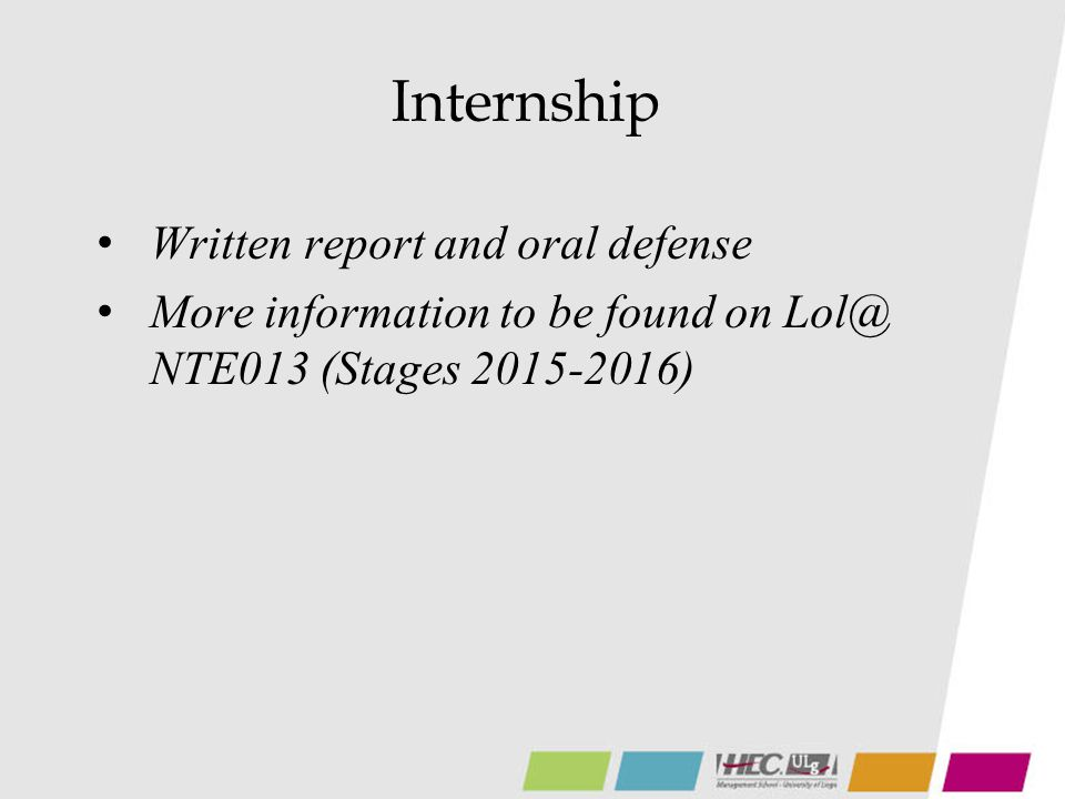 Internship Written report and oral defense More information to be found on Lol@ NTE013 (Stages 2015-2016)
