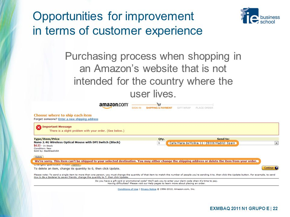 EXMBAQ 2011 N1 GRUPO E | 22 Opportunities for improvement in terms of customer experience Purchasing process when shopping in an Amazon's website that is not intended for the country where the user lives.