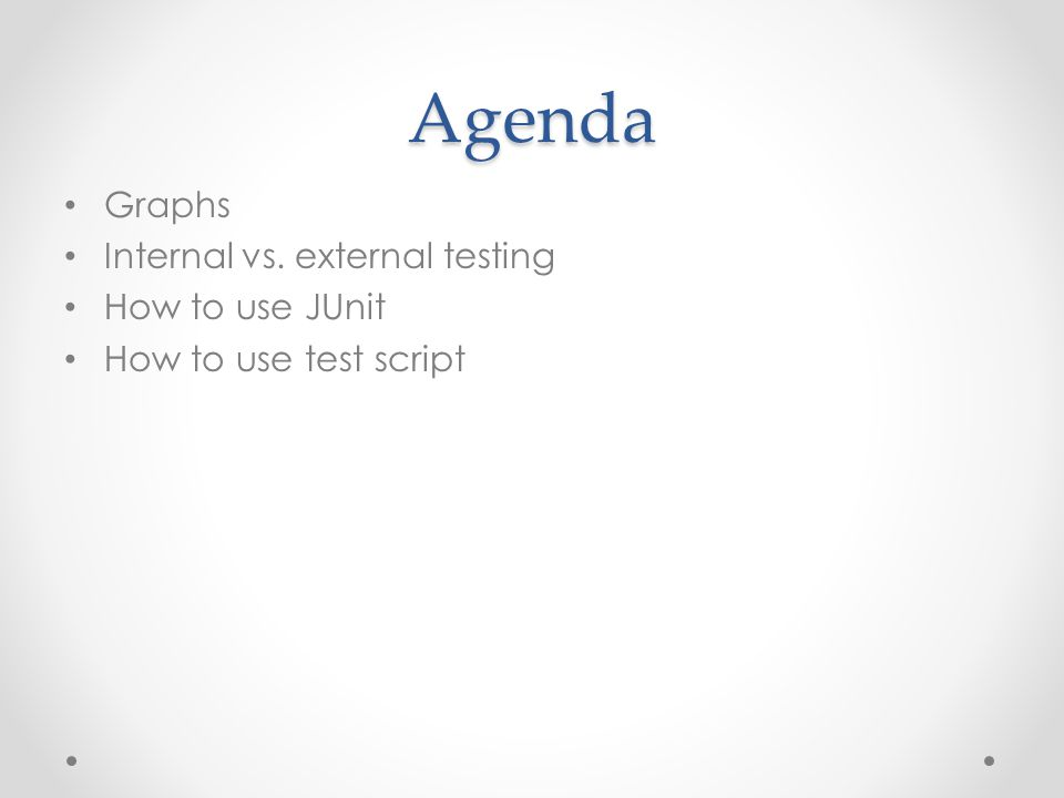 Agenda Graphs Internal vs. external testing How to use JUnit How to use test script