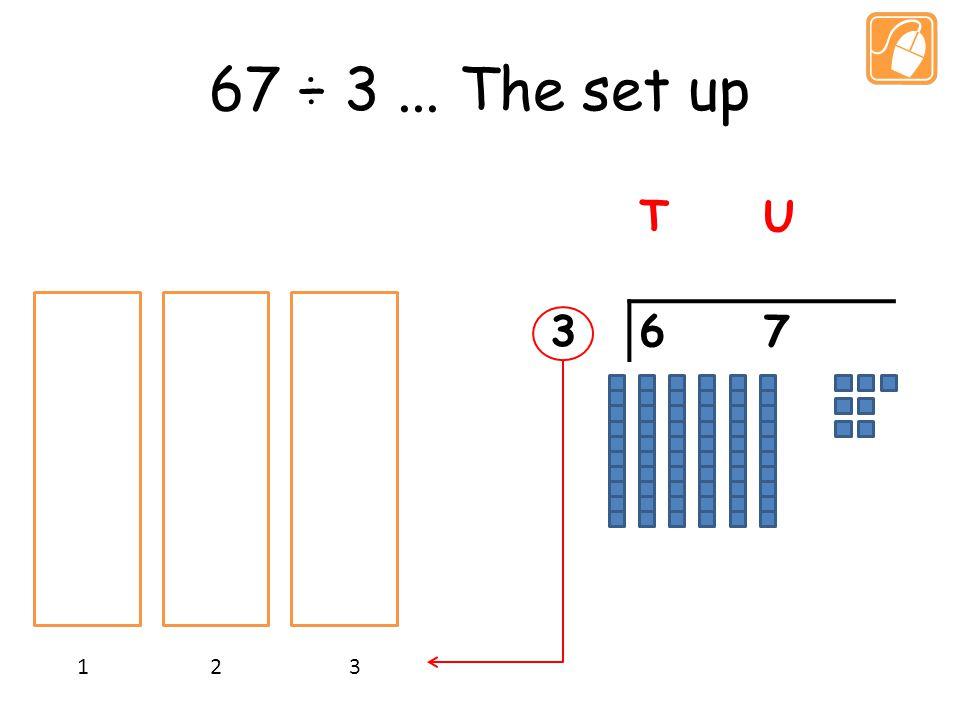 67 ÷ 3... The set up TU 367 1 2 3