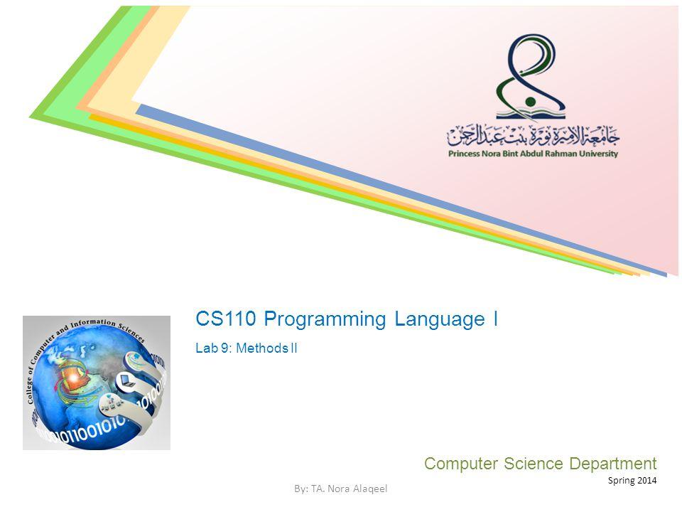 CS110 Programming Language I Lab 9: Methods II Computer Science Department Spring 2014 By: TA.