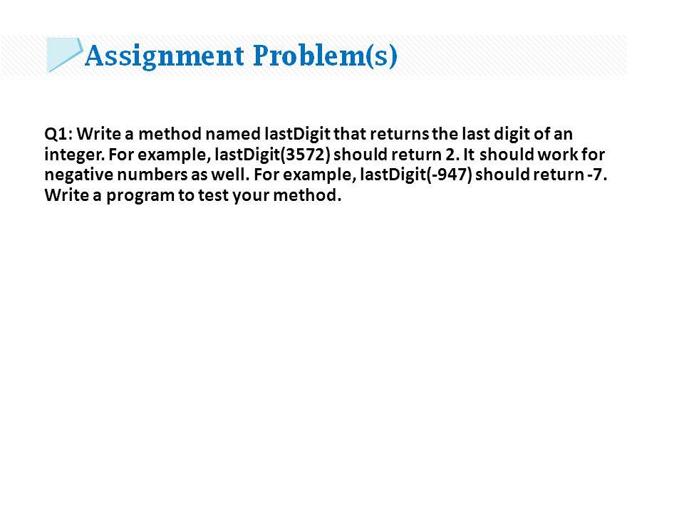 Q1: Write a method named lastDigit that returns the last digit of an integer.
