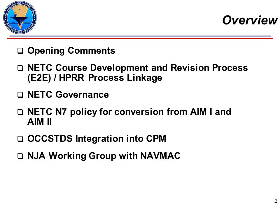 Overview  Opening Comments  NETC Course Development and Revision Process (E2E) / HPRR Process Linkage  NETC Governance  NETC N7 policy for convers