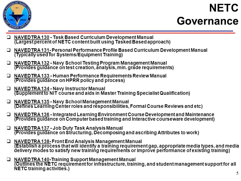 NETC Governance  NAVEDTRA 130 - Task Based Curriculum Development Manual (Largest percent of NETC content built using Tasked Based approach)  NAVEDT