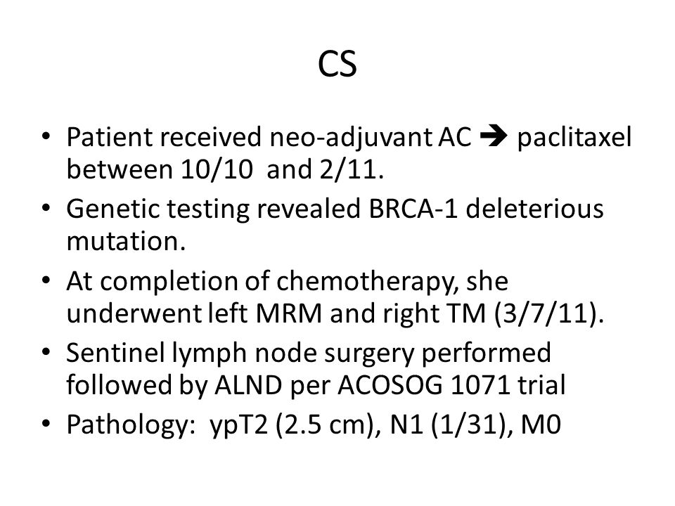 CS Patient received neo-adjuvant AC  paclitaxel between 10/10 and 2/11.