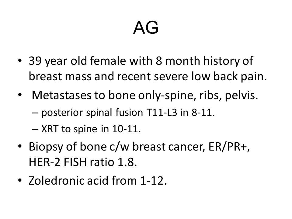 AG 39 year old female with 8 month history of breast mass and recent severe low back pain.