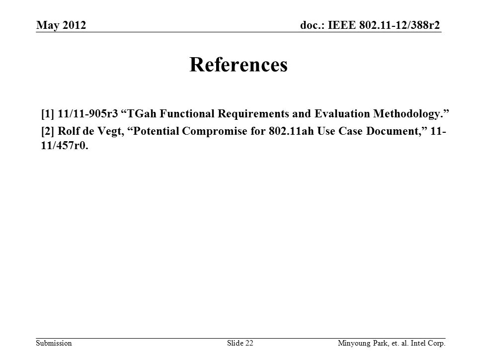 "doc.: IEEE 802.11-12/388r2 Submission References [1] 11/11-905r3 ""TGah Functional Requirements and Evaluation Methodology."" [2] Rolf de Vegt, ""Potenti"