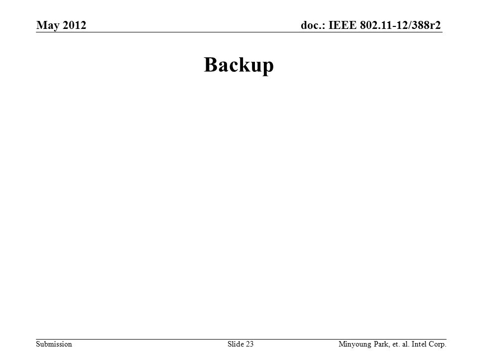doc.: IEEE 802.11-12/388r2 Submission Backup May 2012 Minyoung Park, et. al. Intel Corp.Slide 23