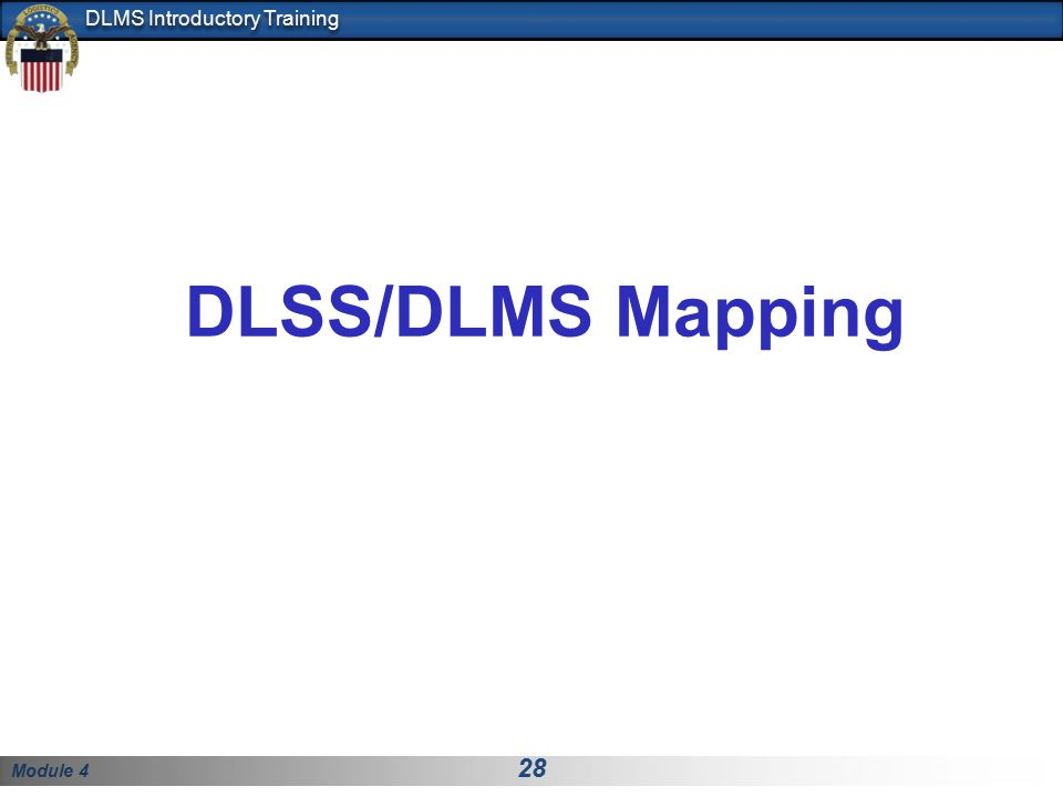 Module 4 28 DLMS Introductory Training DLSS/DLMS Mapping