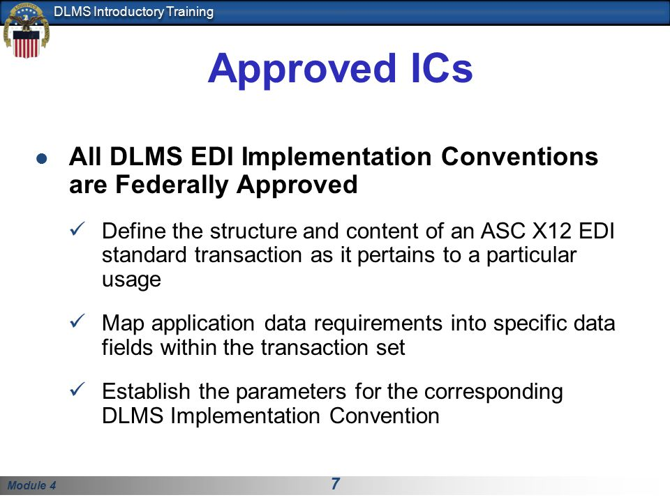 Module 4 7 DLMS Introductory Training Approved ICs All DLMS EDI Implementation Conventions are Federally Approved Define the structure and content of